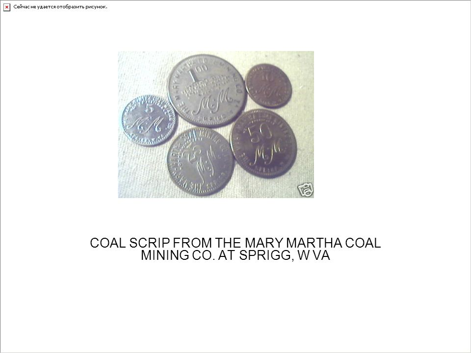 COAL SCRIP FROM THE MARY MARTHA COAL MINING CO. AT SPRIGG, W VA