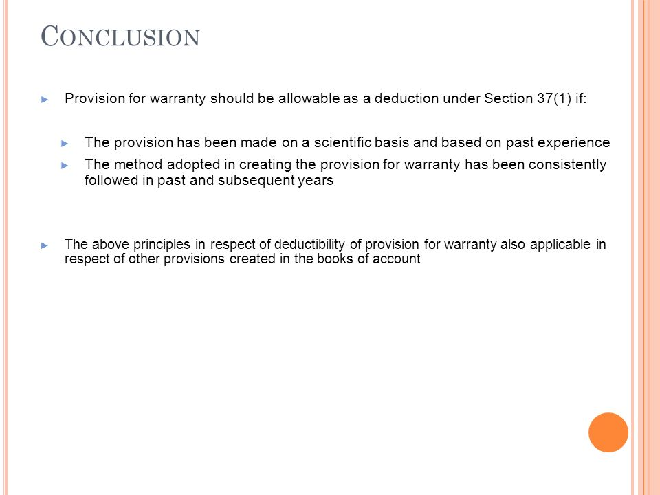 Conclusion Provision for warranty should be allowable as a deduction under Section 37(1) if: