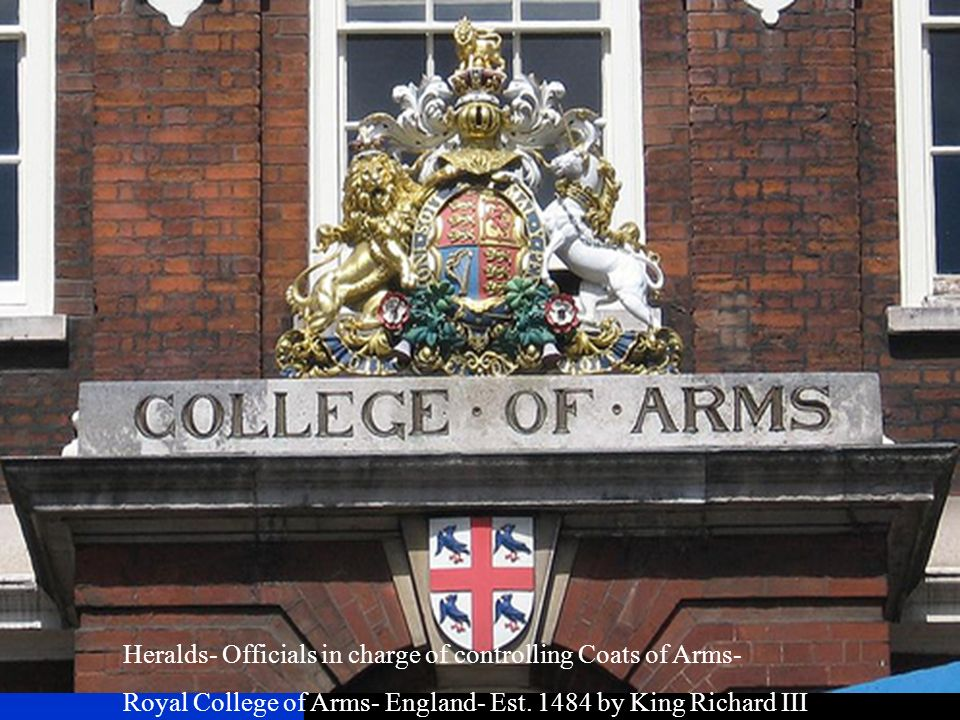 Heralds- Officials in charge of controlling Coats of Arms-