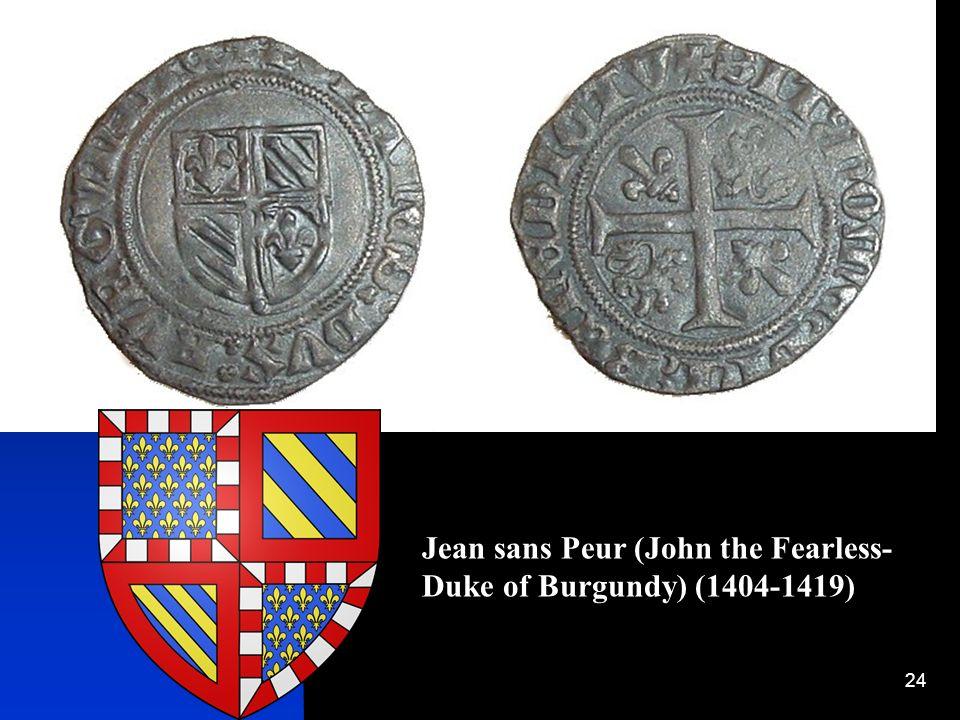 Jean sans Peur (John the Fearless- Duke of Burgundy) (1404-1419)