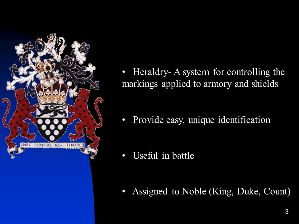 Heraldry- A system for controlling the markings applied to armory and shields