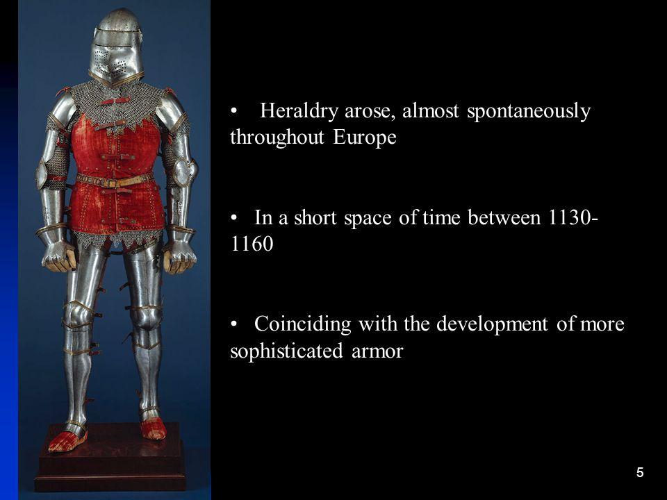 Heraldry arose, almost spontaneously throughout Europe