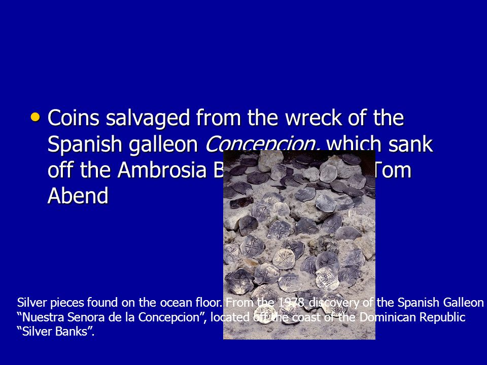 Coins salvaged from the wreck of the Spanish galleon Concepcion, which sank off the Ambrosia Banks in 1641. (Tom Abend