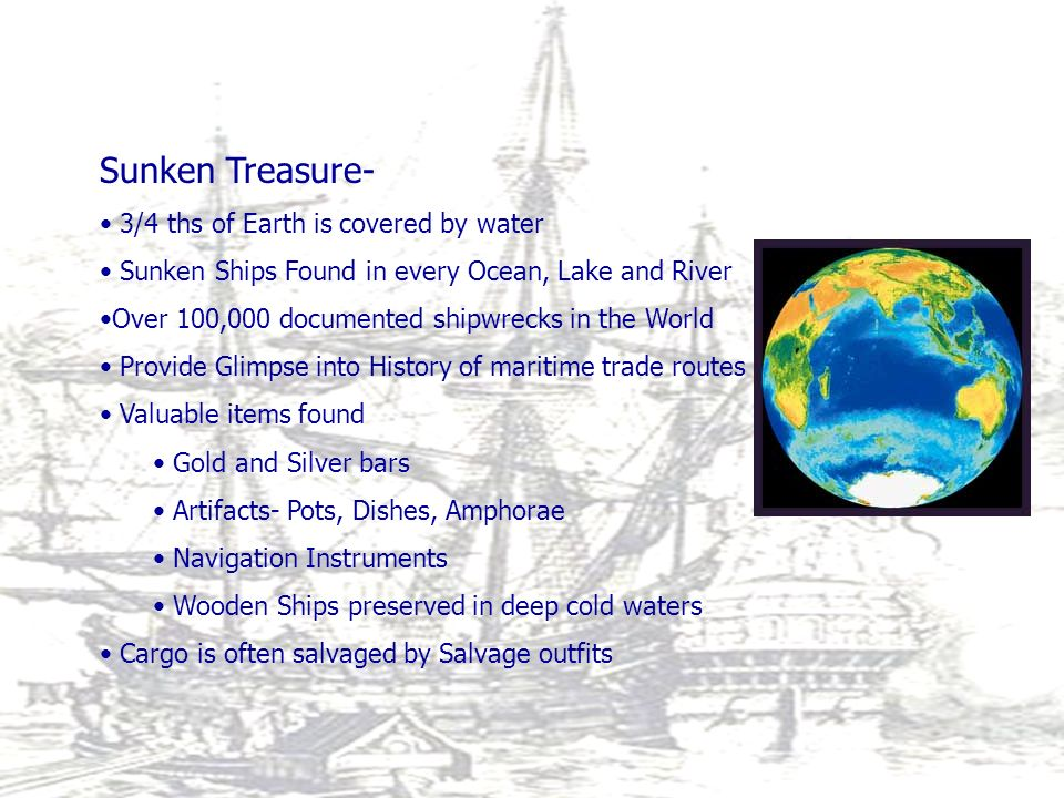 Sunken Treasure- 3/4 ths of Earth is covered by water