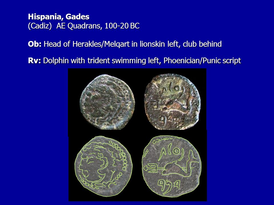 Hispania, Gades (Cadiz) AE Quadrans, BC Ob: Head of Herakles/Melqart in lionskin left, club behind Rv: Dolphin with trident swimming left, Phoenician/Punic script