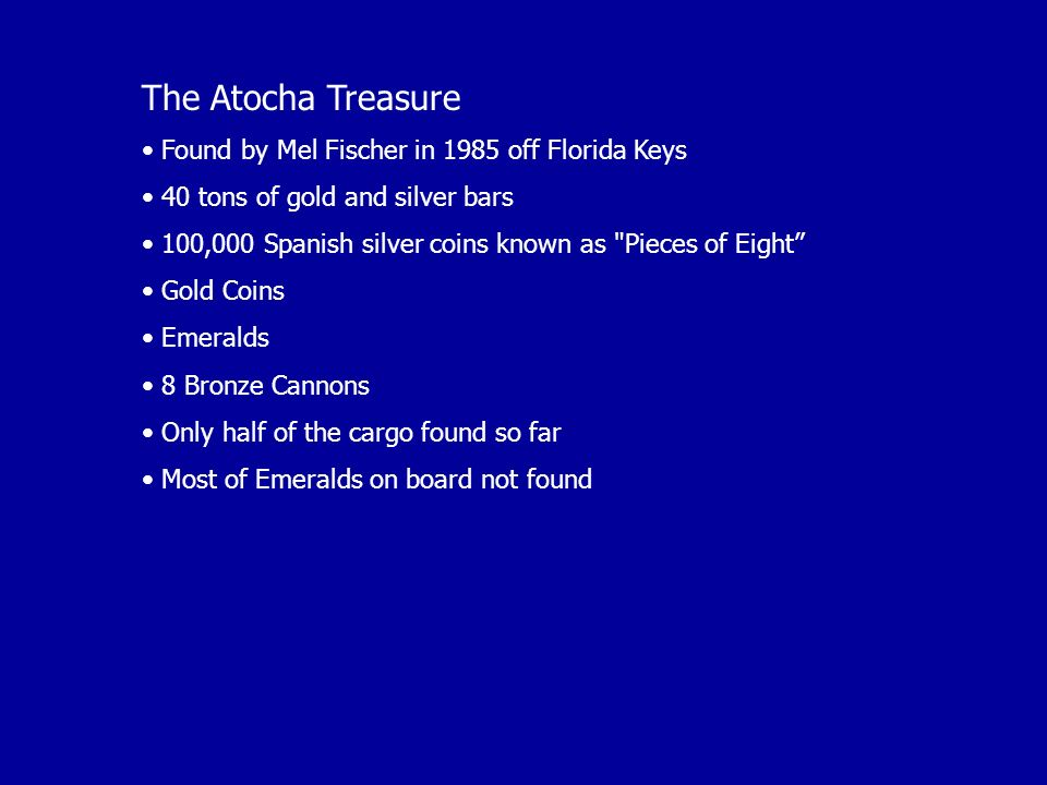 The Atocha Treasure Found by Mel Fischer in 1985 off Florida Keys