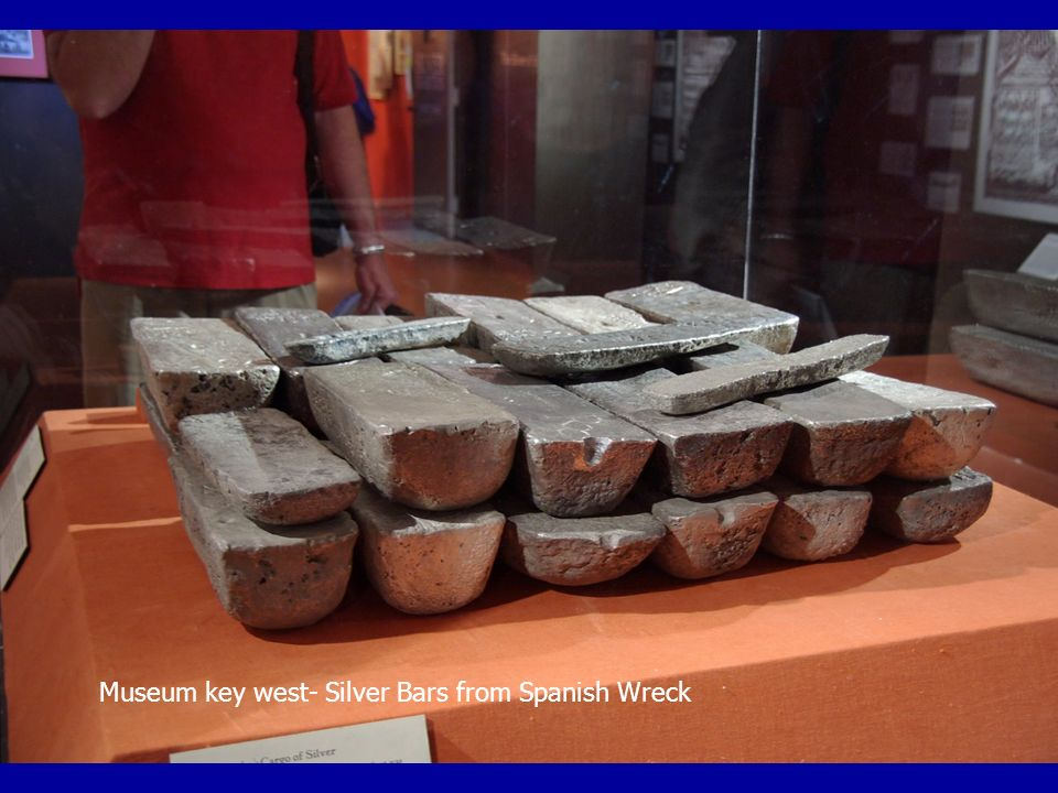 Museum key west- Silver Bars from Spanish Wreck