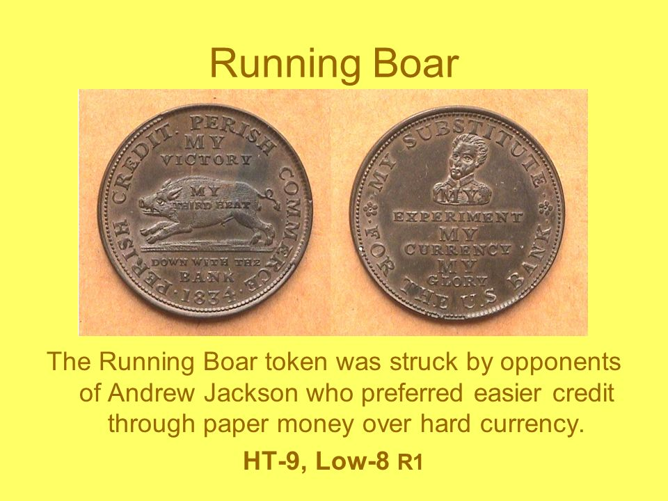 Running Boar The Running Boar token was struck by opponents of Andrew Jackson who preferred easier credit through paper money over hard currency.