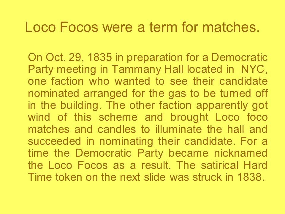 Loco Focos were a term for matches.