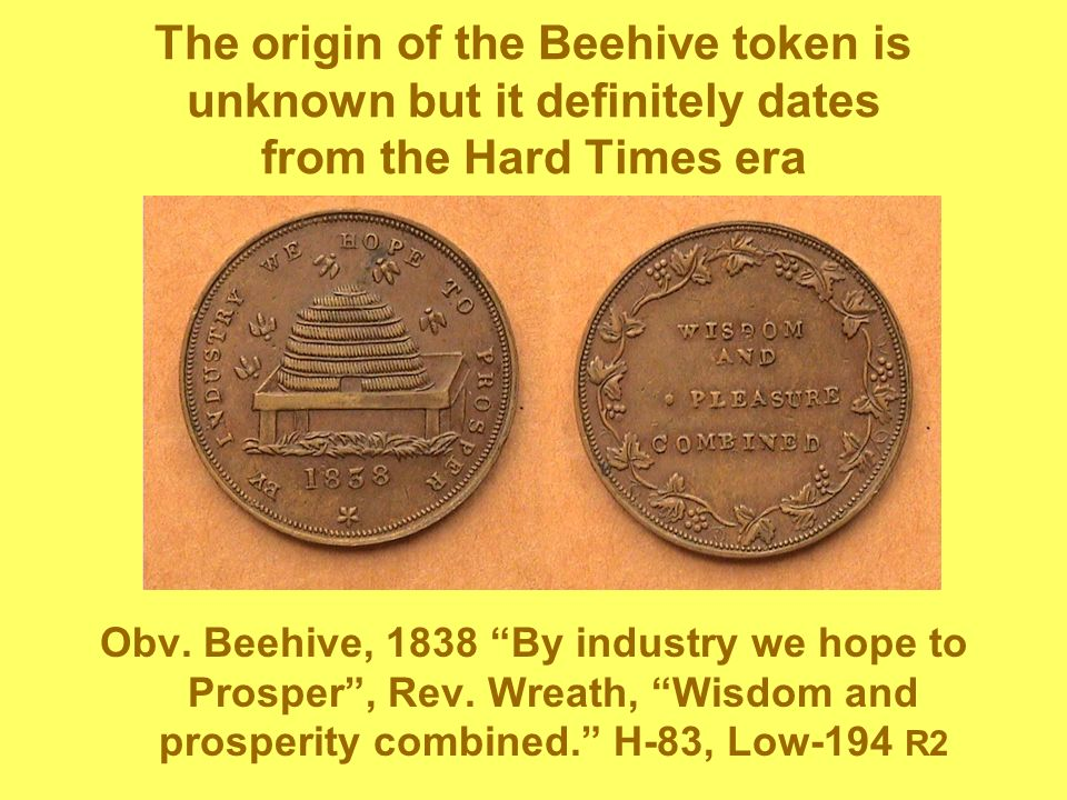 The origin of the Beehive token is unknown but it definitely dates from the Hard Times era