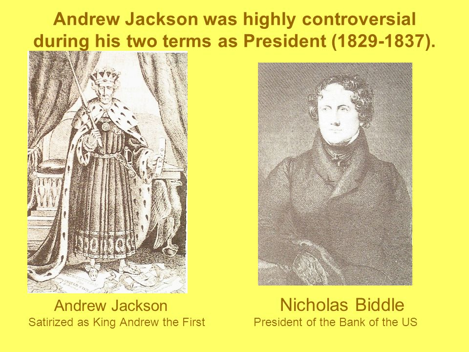 Andrew Jackson was highly controversial during his two terms as President ( ).