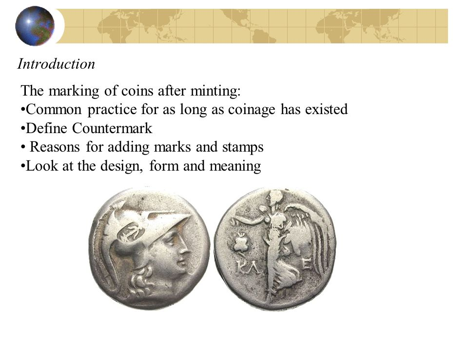Introduction The marking of coins after minting: Common practice for as long as coinage has existed.
