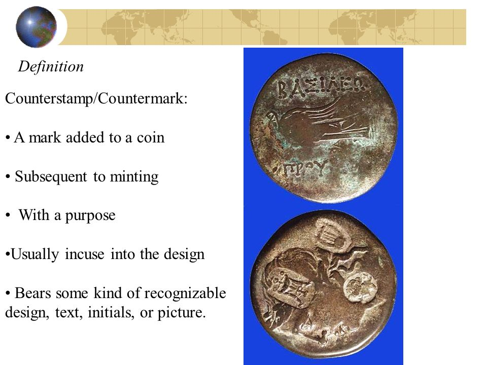 Definition Counterstamp/Countermark: A mark added to a coin. Subsequent to minting. With a purpose.