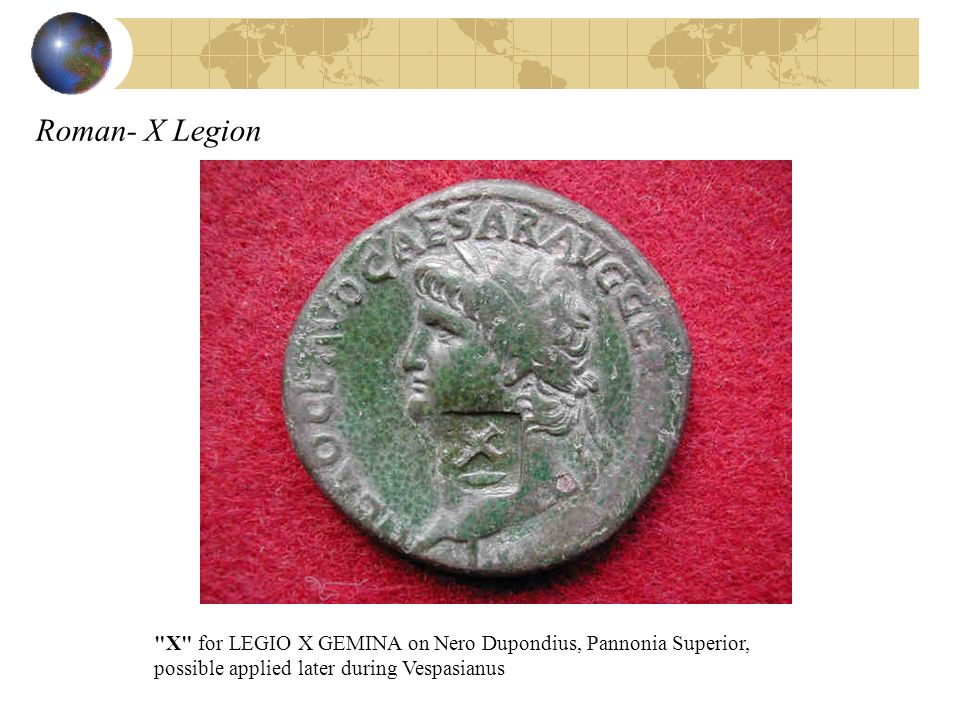 Roman- X Legion X for LEGIO X GEMINA on Nero Dupondius, Pannonia Superior, possible applied later during Vespasianus.