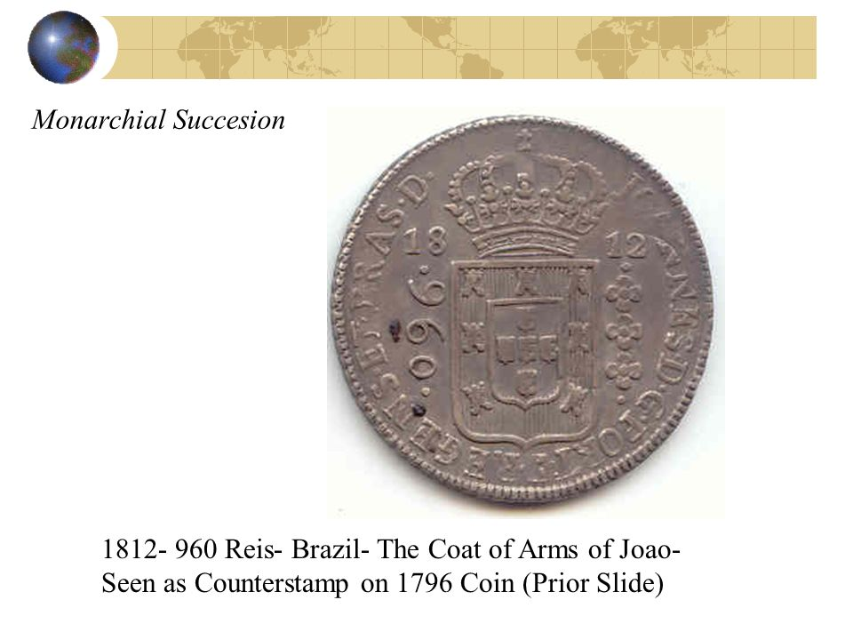 Monarchial Succesion 1812- 960 Reis- Brazil- The Coat of Arms of Joao- Seen as Counterstamp on 1796 Coin (Prior Slide)