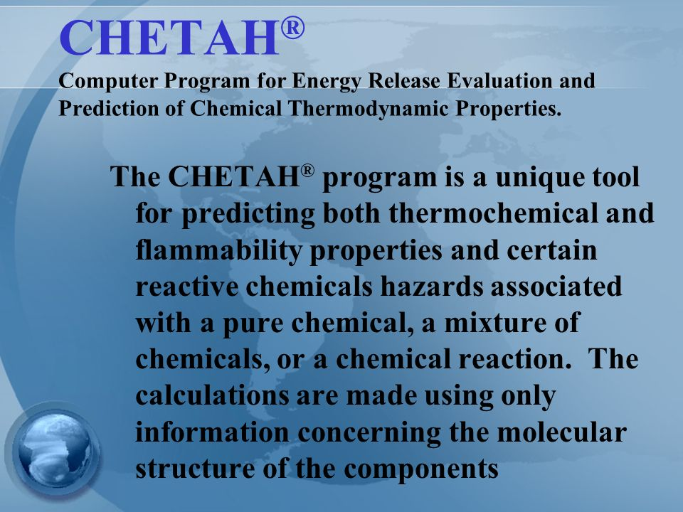 CHETAH® Computer Program for Energy Release Evaluation and Prediction of Chemical Thermodynamic Properties.