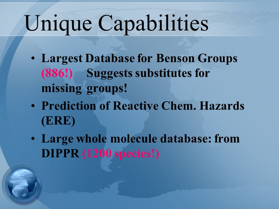 Unique Capabilities Largest Database for Benson Groups (886!) Suggests substitutes for missing groups!