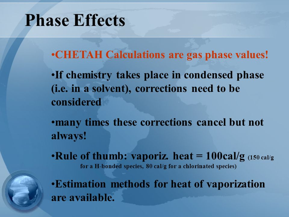 Phase Effects CHETAH Calculations are gas phase values!