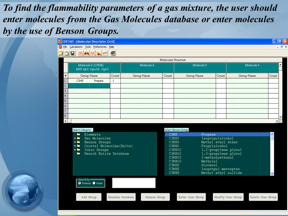 To find the flammability parameters of a gas mixture, the user should enter molecules from the Gas Molecules database or enter molecules by the use of Benson Groups.