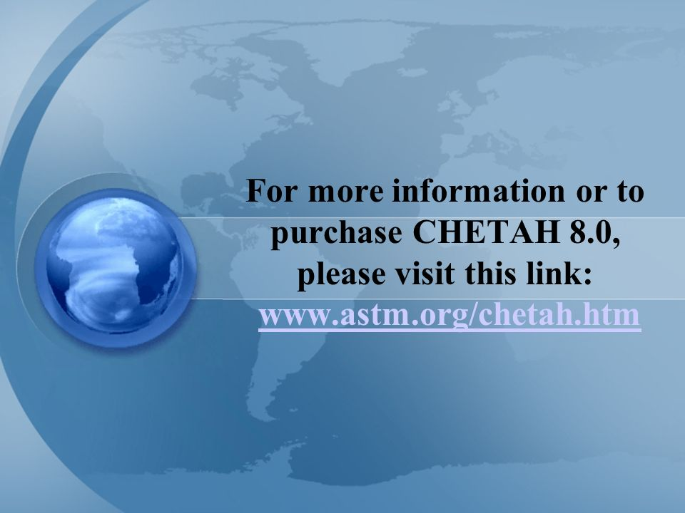 For more information or to purchase CHETAH 8