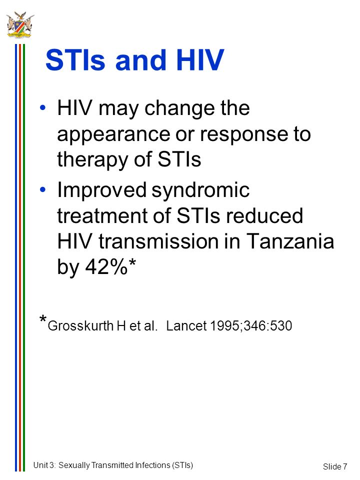 STIs and HIV Slide 7. HIV may change the appearance or response to therapy of STIs.