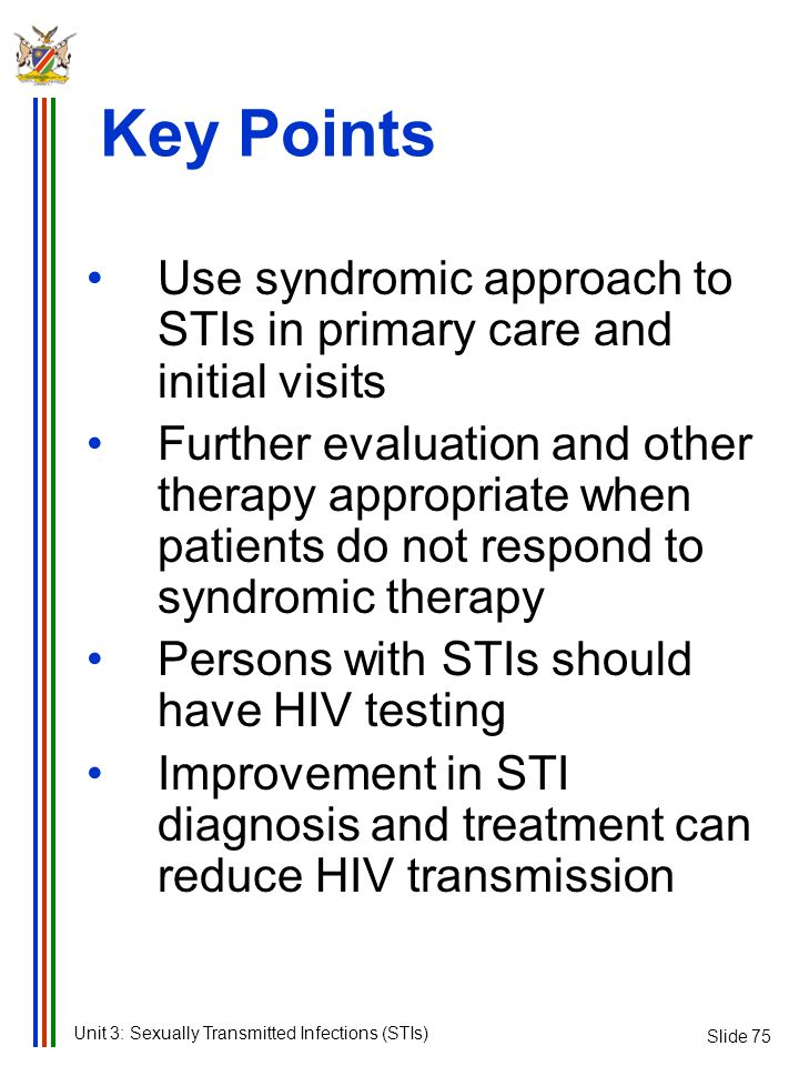 Key Points Slide 75. Use syndromic approach to STIs in primary care and initial visits.