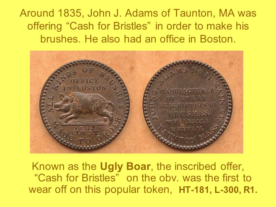 Around 1835, John J. Adams of Taunton, MA was offering Cash for Bristles in order to make his brushes. He also had an office in Boston.