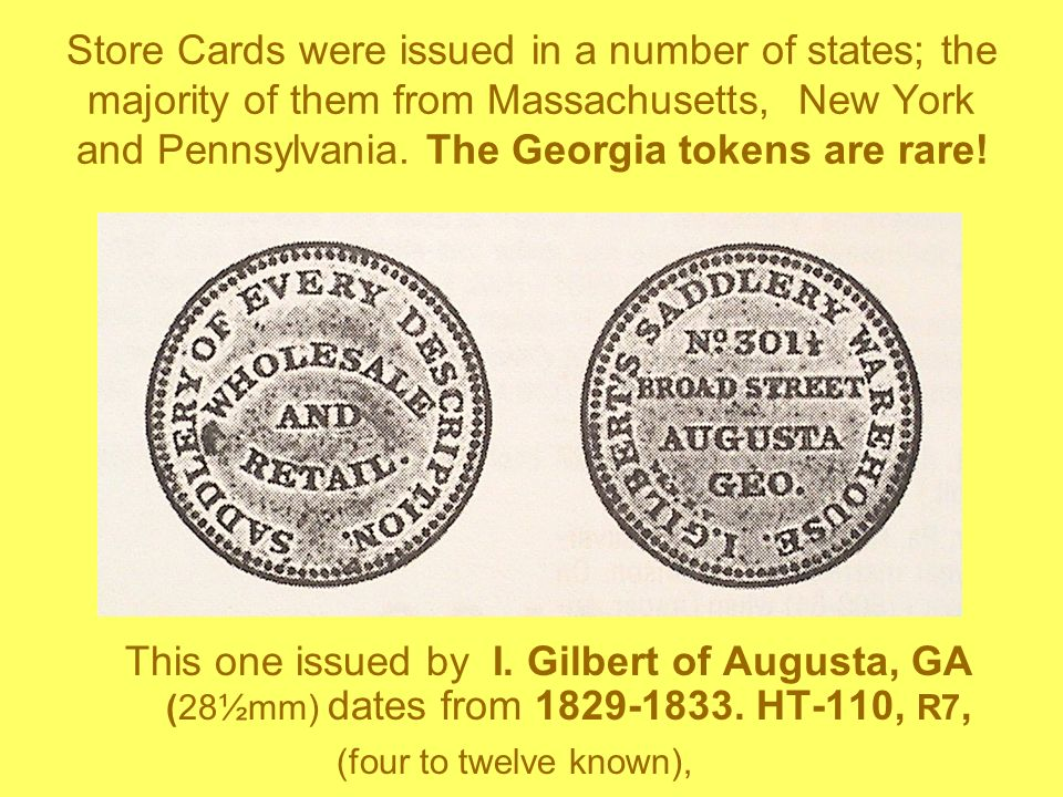 Store Cards were issued in a number of states; the majority of them from Massachusetts, New York and Pennsylvania. The Georgia tokens are rare!