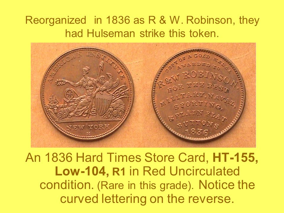 Reorganized in 1836 as R & W. Robinson, they had Hulseman strike this token.