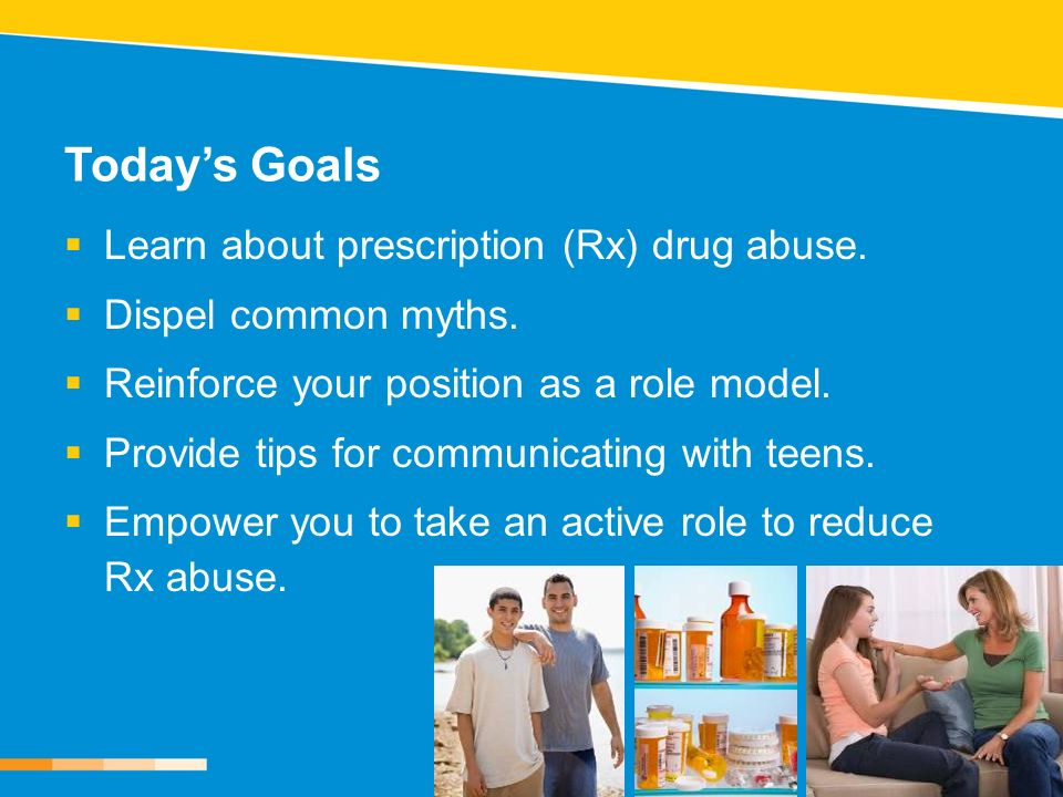 Today's Goals Learn about prescription (Rx) drug abuse.