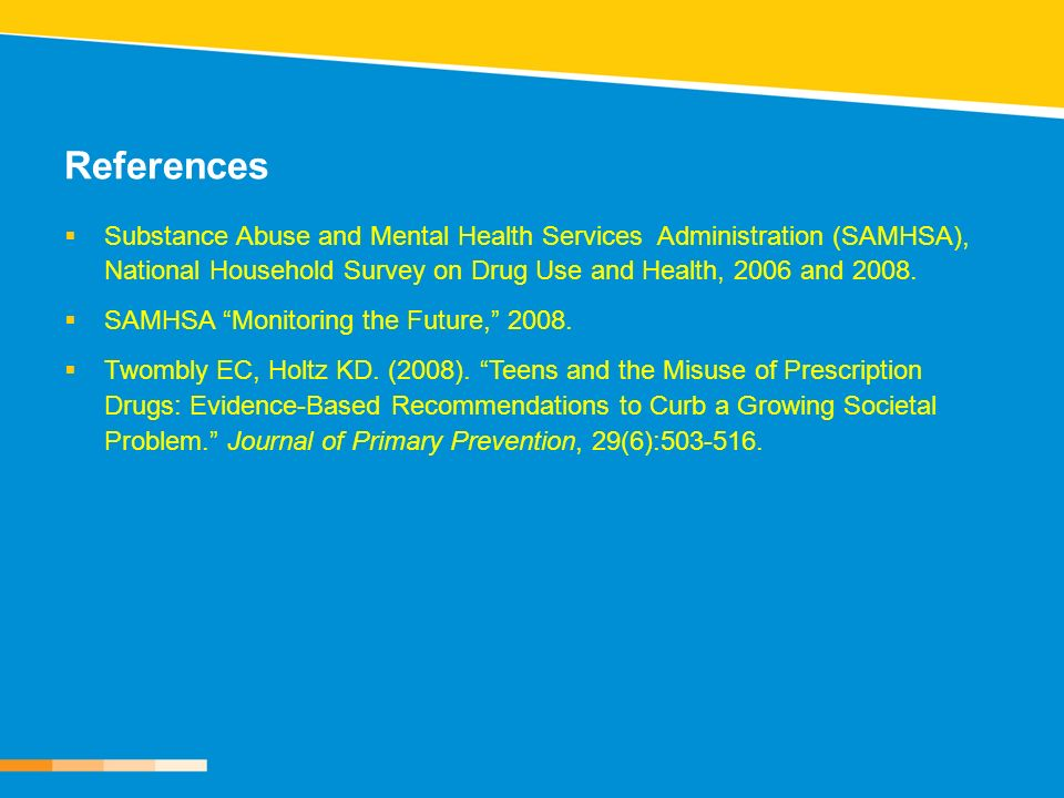 References Substance Abuse and Mental Health Services Administration (SAMHSA), National Household Survey on Drug Use and Health, 2006 and