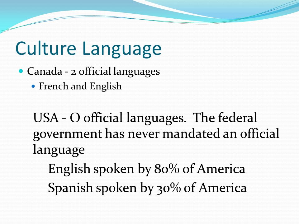Culture Language Canada - 2 official languages. French and English.