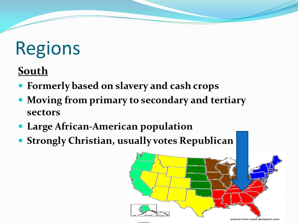Regions South Formerly based on slavery and cash crops