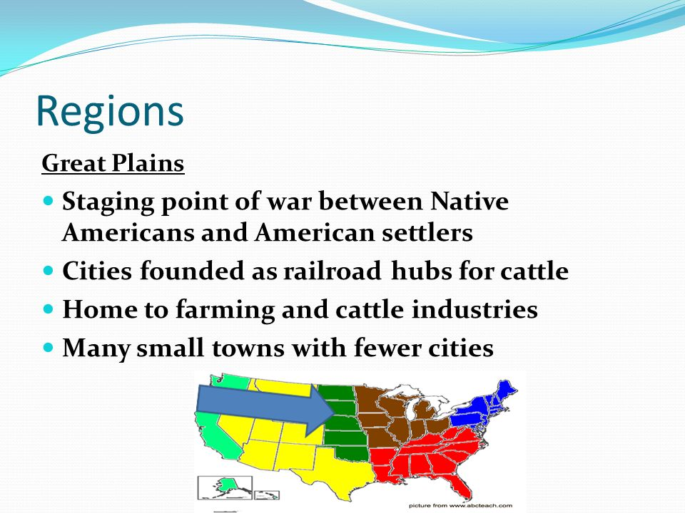 Regions Great Plains. Staging point of war between Native Americans and American settlers. Cities founded as railroad hubs for cattle.