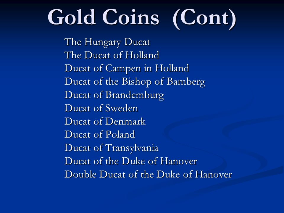 Gold Coins (Cont) The Hungary Ducat The Ducat of Holland