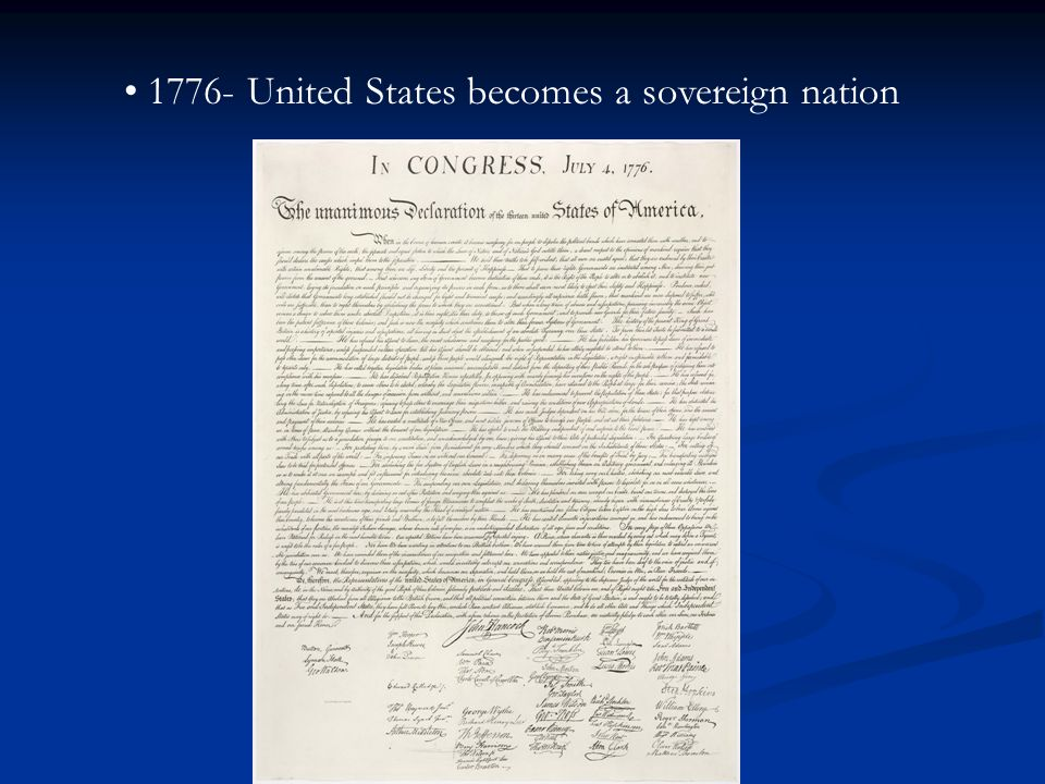 1776- United States becomes a sovereign nation