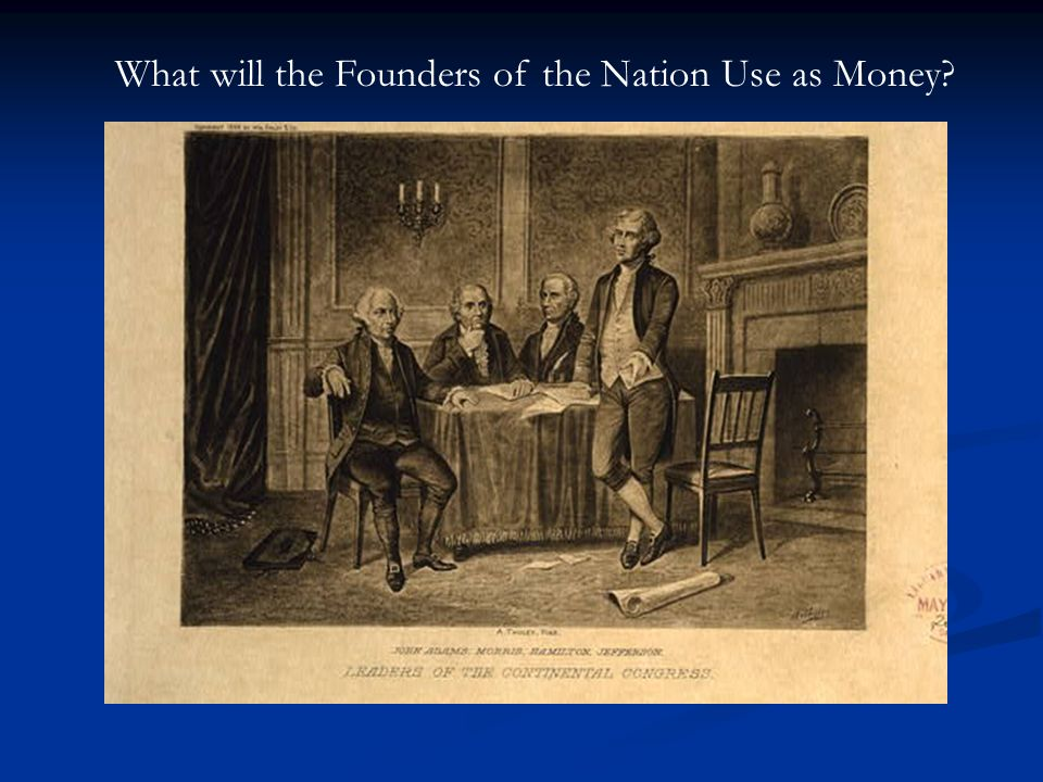What will the Founders of the Nation Use as Money