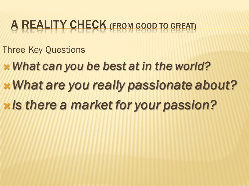 A Reality Check (from Good to Great)