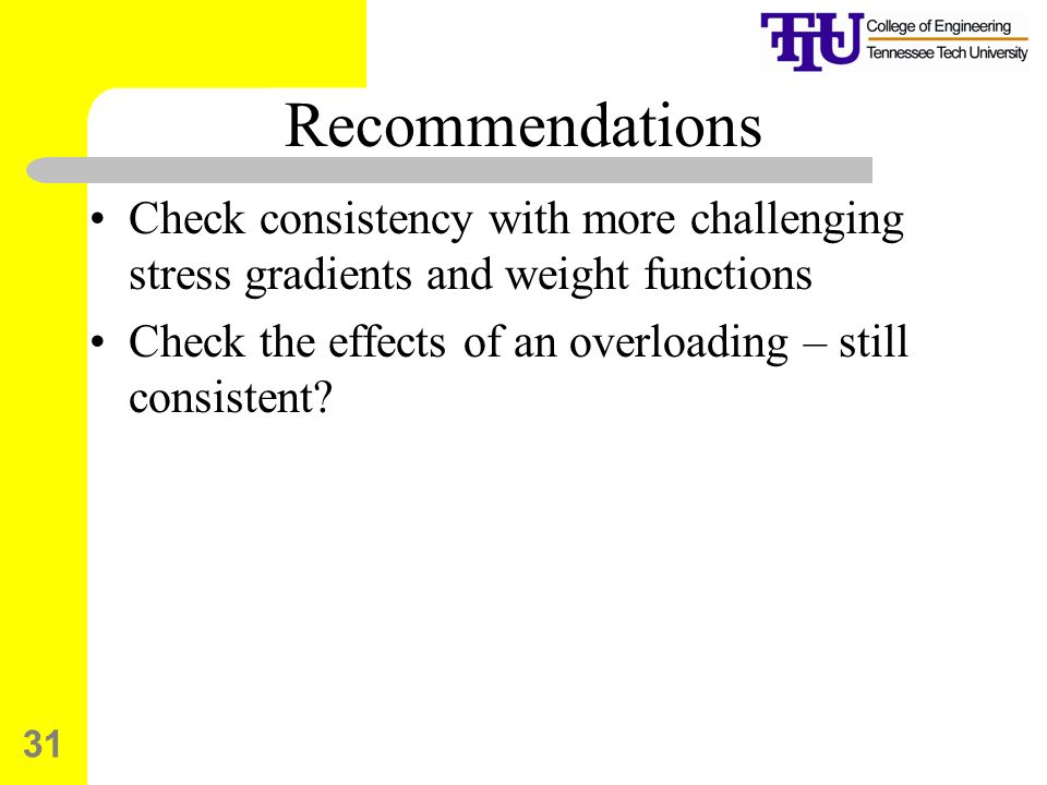 Recommendations Check consistency with more challenging stress gradients and weight functions.