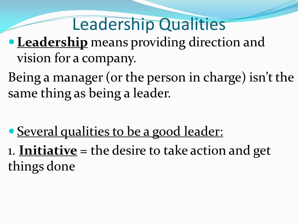 Leadership Qualities Leadership means providing direction and vision for a company.