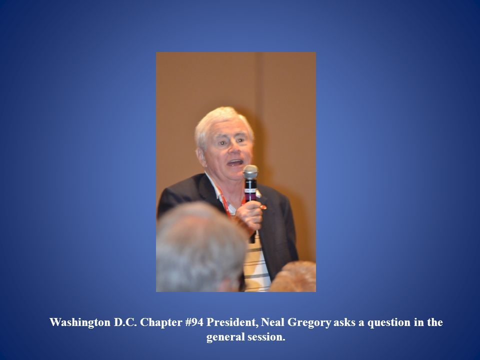 Washington D.C. Chapter #94 President, Neal Gregory asks a question in the general session.