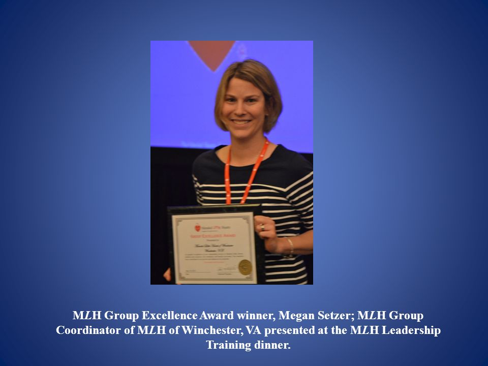 MLH Group Excellence Award winner, Megan Setzer; MLH Group Coordinator of MLH of Winchester, VA presented at the MLH Leadership Training dinner.
