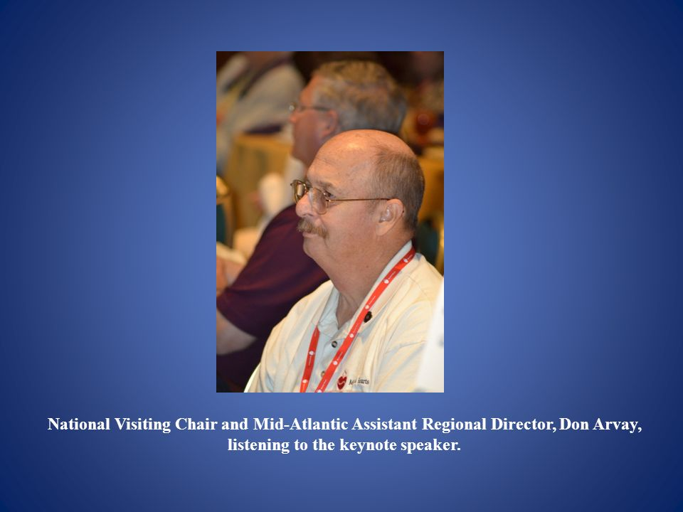 National Visiting Chair and Mid-Atlantic Assistant Regional Director, Don Arvay, listening to the keynote speaker.