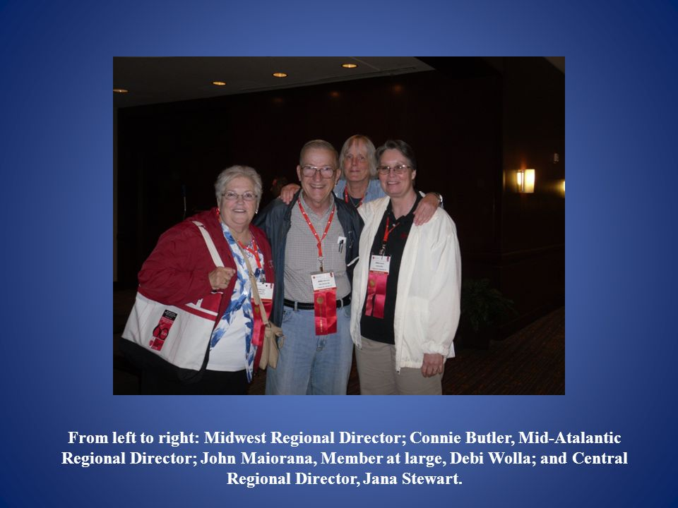 From left to right: Midwest Regional Director; Connie Butler, Mid-Atalantic Regional Director; John Maiorana, Member at large, Debi Wolla; and Central Regional Director, Jana Stewart.