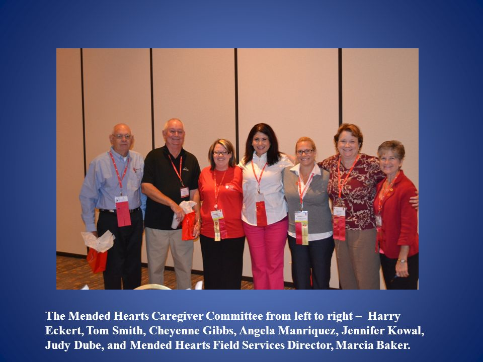 The Mended Hearts Caregiver Committee from left to right – Harry Eckert, Tom Smith, Cheyenne Gibbs, Angela Manriquez, Jennifer Kowal, Judy Dube, and Mended Hearts Field Services Director, Marcia Baker.