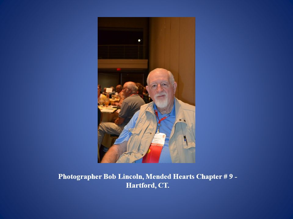 Photographer Bob Lincoln, Mended Hearts Chapter # 9 - Hartford, CT.