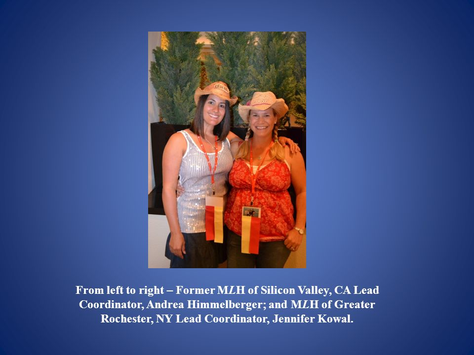 From left to right – Former MLH of Silicon Valley, CA Lead Coordinator, Andrea Himmelberger; and MLH of Greater Rochester, NY Lead Coordinator, Jennifer Kowal.
