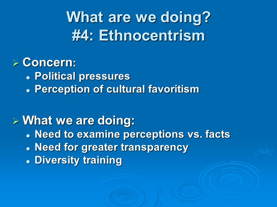 What are we doing #4: Ethnocentrism