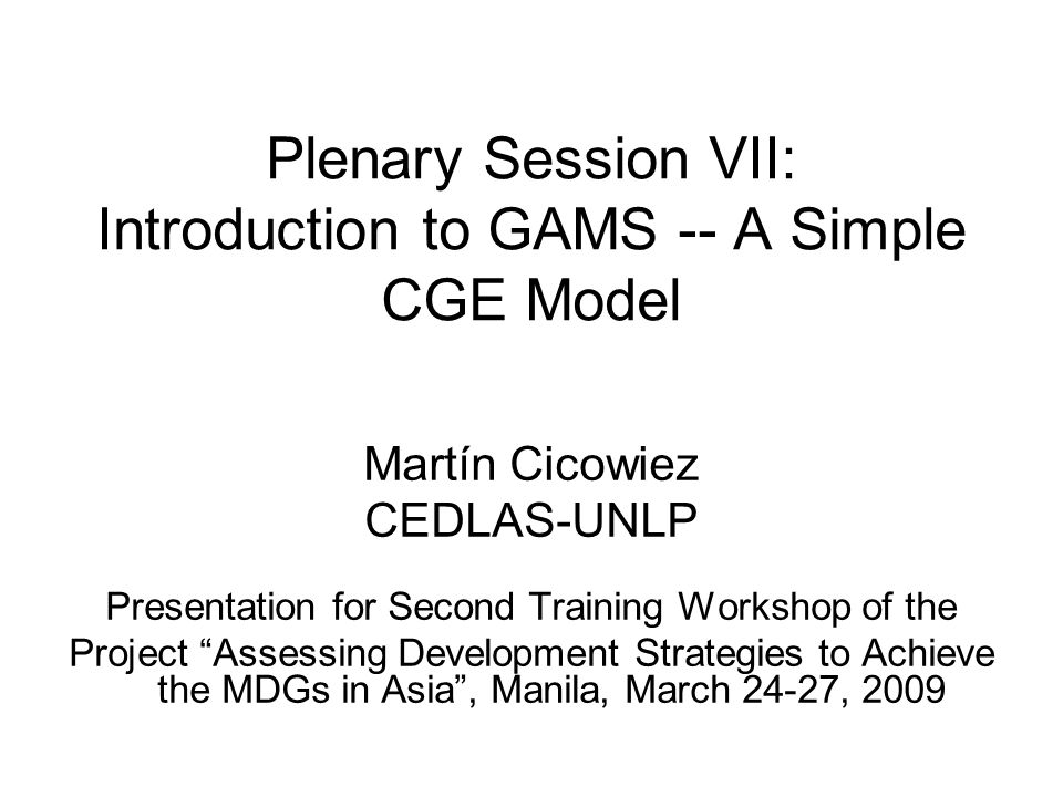 Plenary Session VII: Introduction to GAMS -- A Simple CGE Model