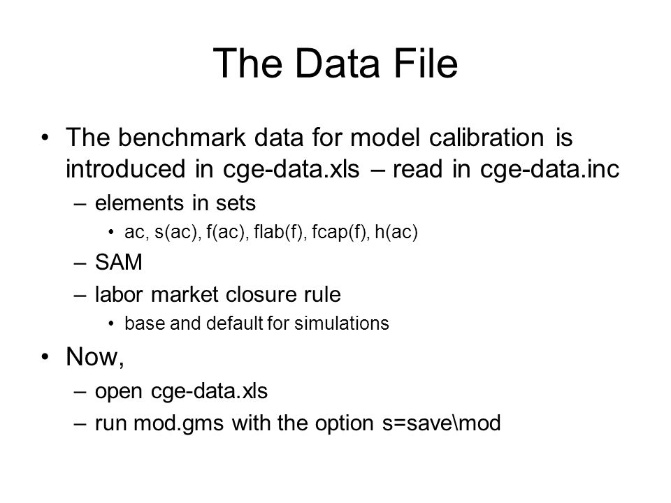The Data File The benchmark data for model calibration is introduced in cge-data.xls – read in cge-data.inc.